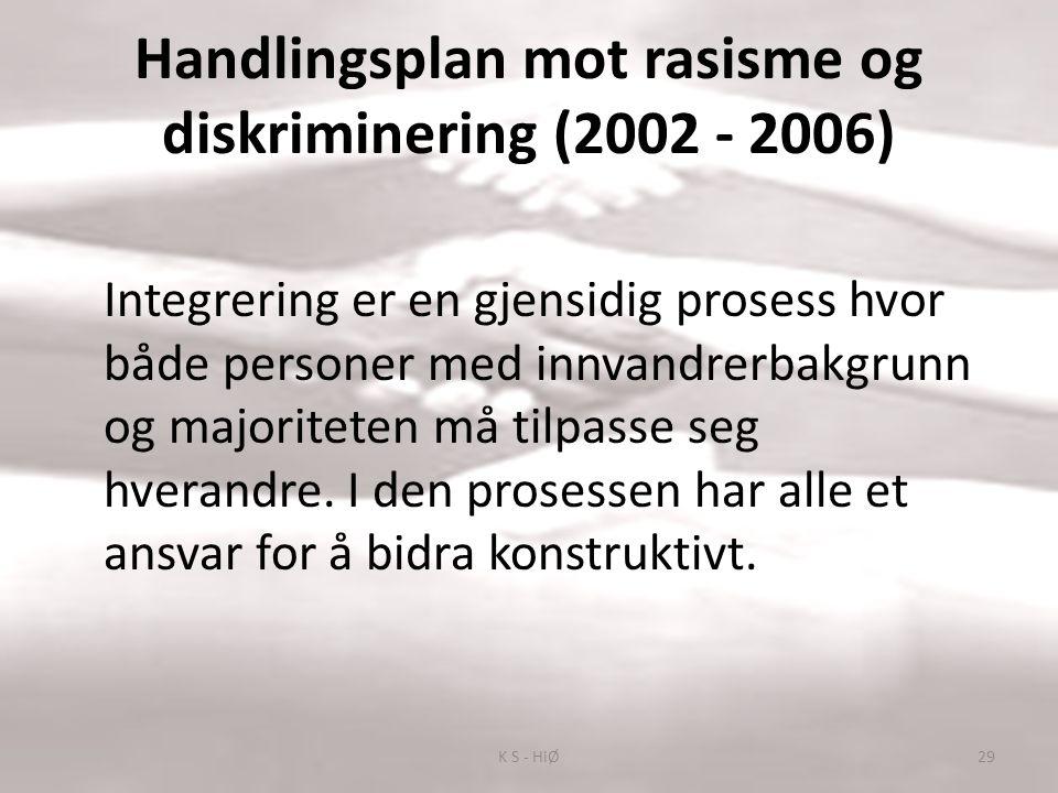 Handlingsplan mot rasisme og diskriminering (2002 - 2006) Integrering er en gjensidig prosess hvor både personer med innvandrerbakgrunn og majoriteten må tilpasse seg hverandre.
