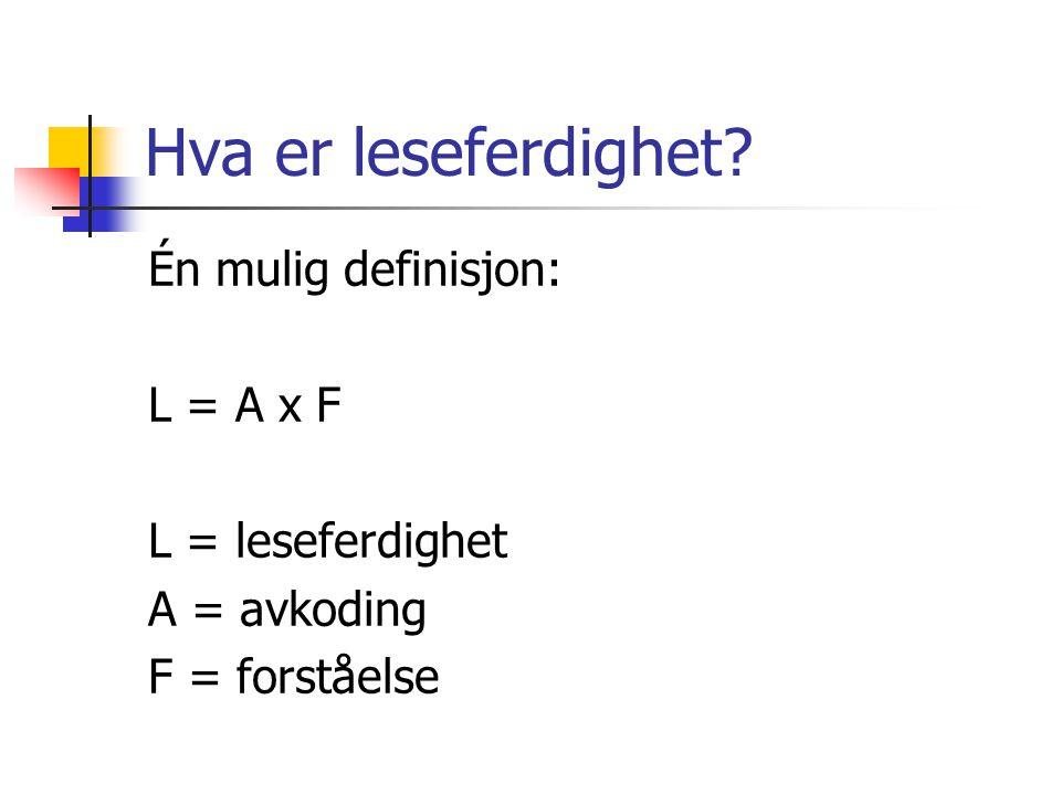 Hva er leseferdighet? Én mulig definisjon: L = A x F L = leseferdighet A = avkoding F = forståelse