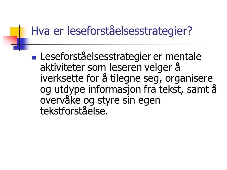 Hva er leseforståelsesstrategier? Leseforståelsesstrategier er mentale aktiviteter som leseren velger å iverksette for å tilegne seg, organisere og ut