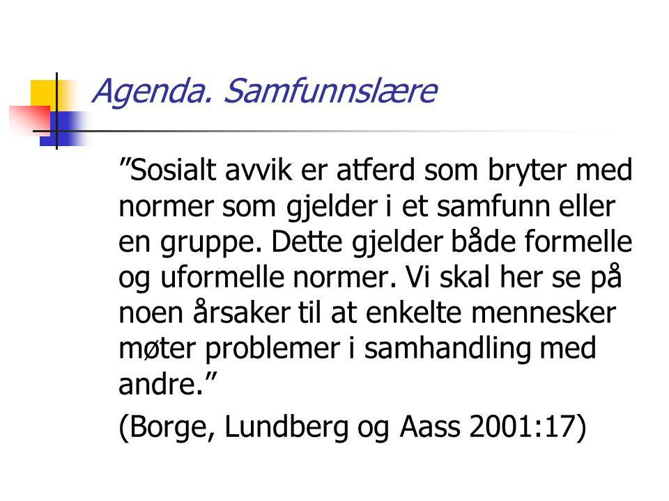 """Agenda. Samfunnslære """"Sosialt avvik er atferd som bryter med normer som gjelder i et samfunn eller en gruppe. Dette gjelder både formelle og uformelle"""