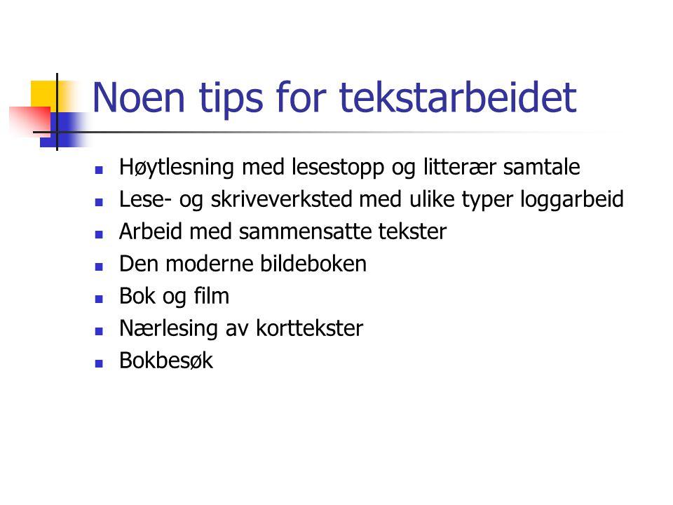 Noen tips for tekstarbeidet Høytlesning med lesestopp og litterær samtale Lese- og skriveverksted med ulike typer loggarbeid Arbeid med sammensatte te