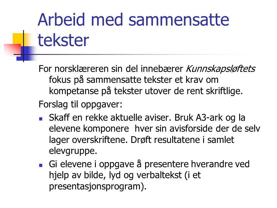 Arbeid med sammensatte tekster For norsklæreren sin del innebærer Kunnskapsløftets fokus på sammensatte tekster et krav om kompetanse på tekster utove