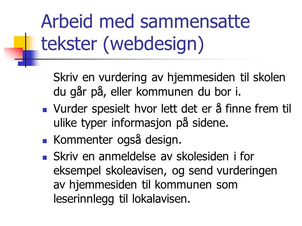 Arbeid med sammensatte tekster (webdesign) Skriv en vurdering av hjemmesiden til skolen du går på, eller kommunen du bor i. Vurder spesielt hvor lett