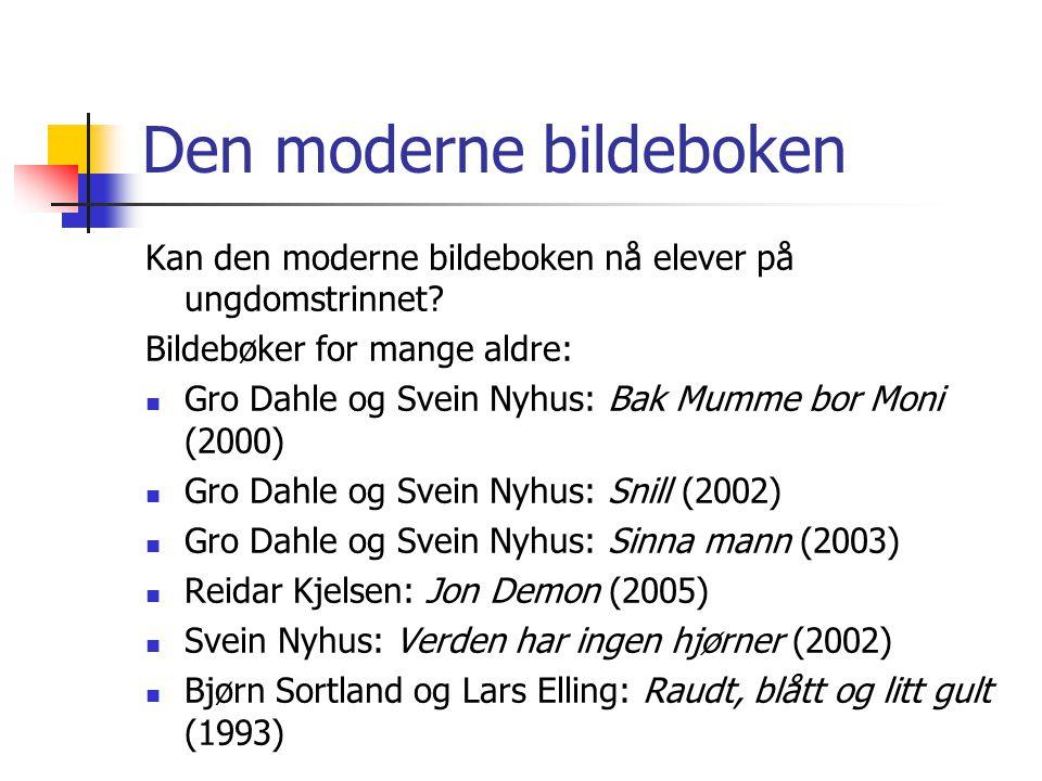 Den moderne bildeboken Kan den moderne bildeboken nå elever på ungdomstrinnet? Bildebøker for mange aldre: Gro Dahle og Svein Nyhus: Bak Mumme bor Mon