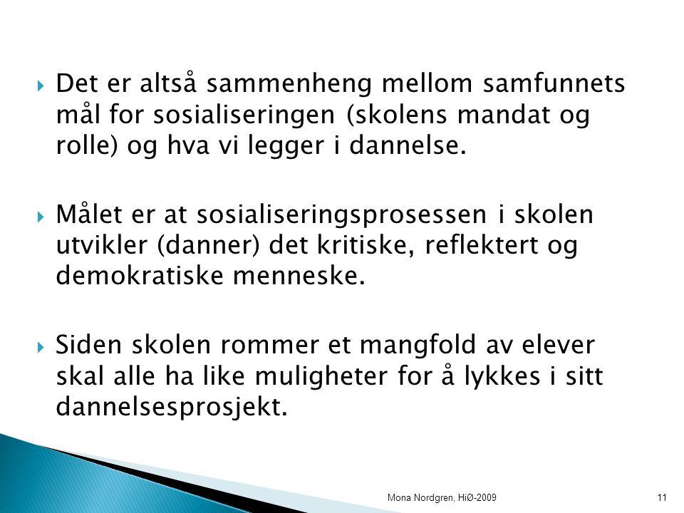  Det er altså sammenheng mellom samfunnets mål for sosialiseringen (skolens mandat og rolle) og hva vi legger i dannelse.
