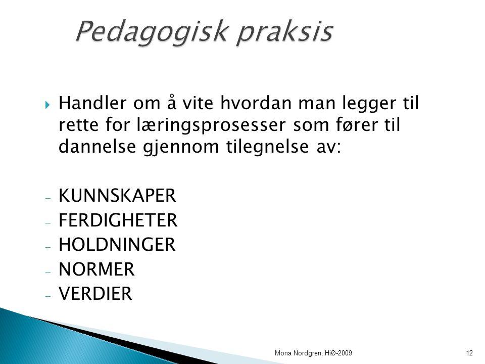  Handler om å vite hvordan man legger til rette for læringsprosesser som fører til dannelse gjennom tilegnelse av: - KUNNSKAPER - FERDIGHETER - HOLDNINGER - NORMER - VERDIER Mona Nordgren, HiØ-200912