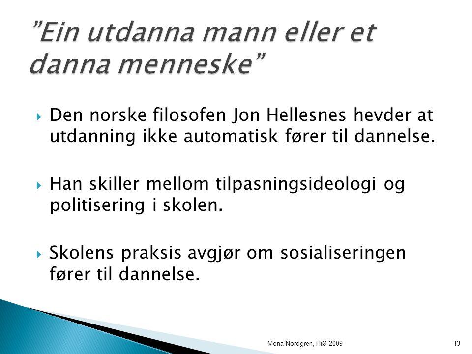  Den norske filosofen Jon Hellesnes hevder at utdanning ikke automatisk fører til dannelse.