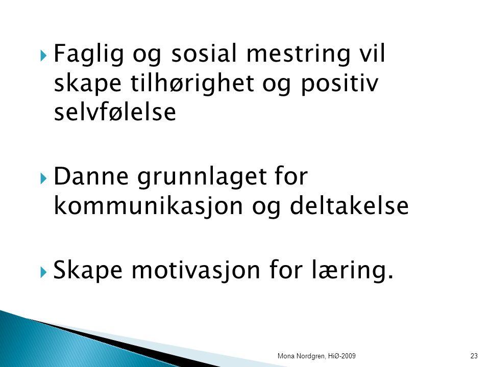  Faglig og sosial mestring vil skape tilhørighet og positiv selvfølelse  Danne grunnlaget for kommunikasjon og deltakelse  Skape motivasjon for læring.