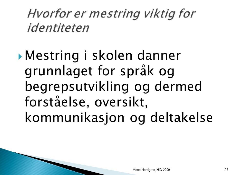  Mestring i skolen danner grunnlaget for språk og begrepsutvikling og dermed forståelse, oversikt, kommunikasjon og deltakelse Mona Nordgren, HiØ-200928
