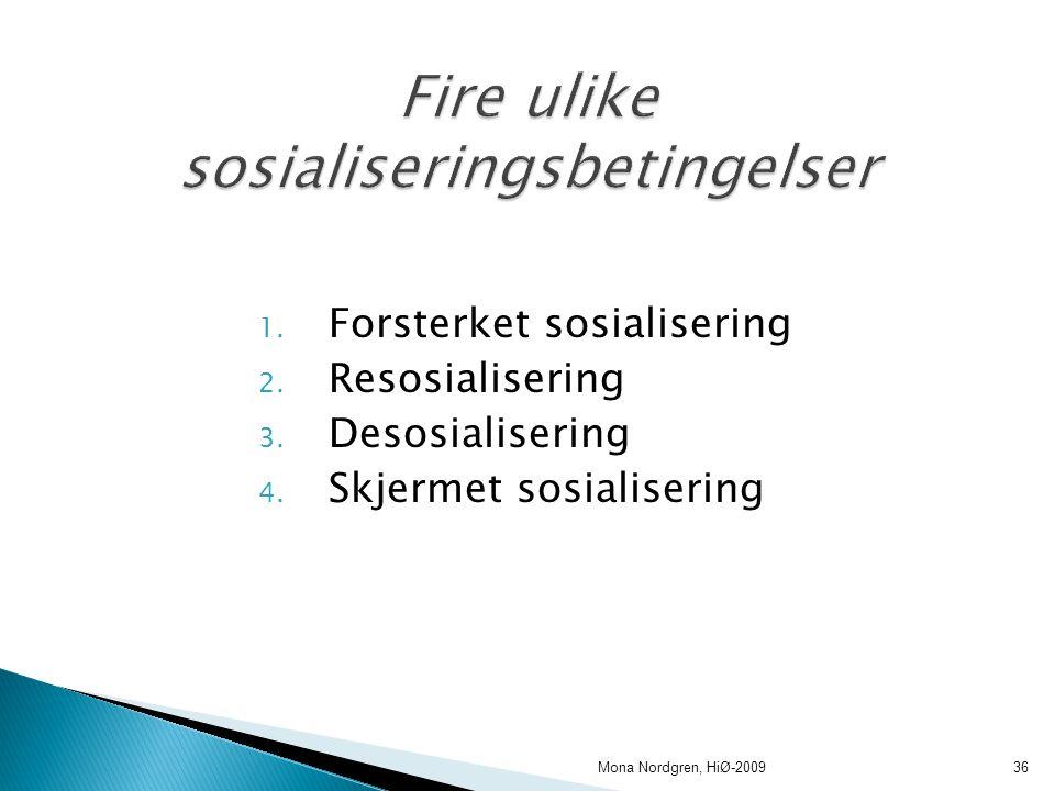 1.Forsterket sosialisering 2. Resosialisering 3. Desosialisering 4.