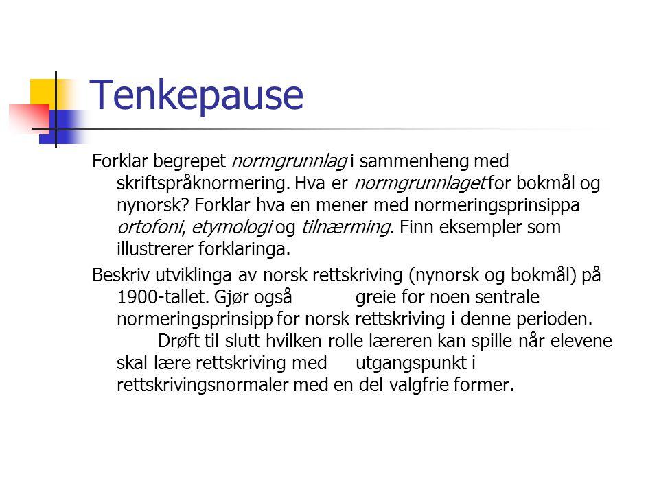 Tenkepause Forklar begrepet normgrunnlag i sammenheng med skriftspråknormering.