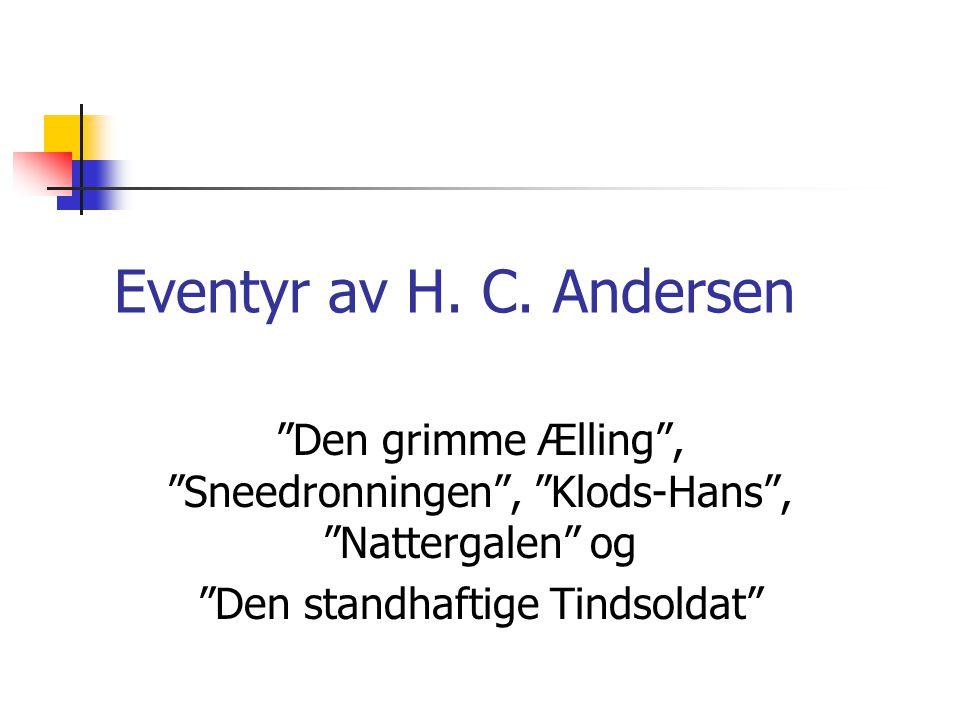 """Eventyr av H. C. Andersen """"Den grimme Ælling"""", """"Sneedronningen"""", """"Klods-Hans"""", """"Nattergalen"""" og """"Den standhaftige Tindsoldat"""""""