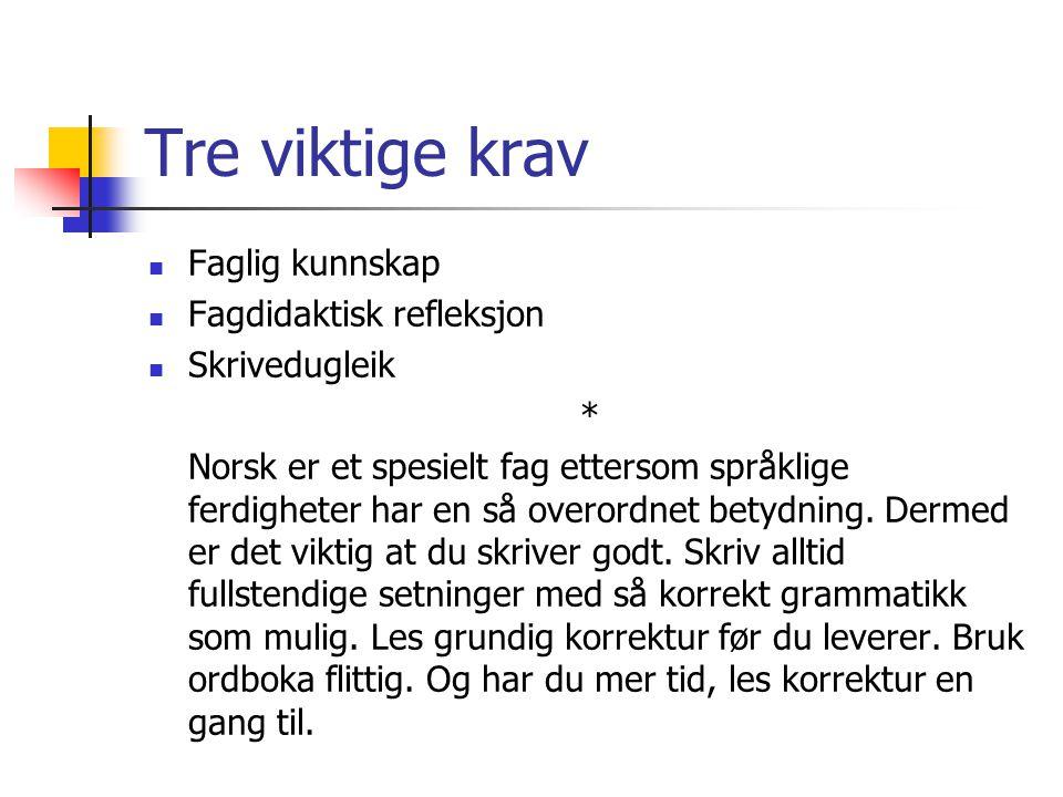Tre viktige krav Faglig kunnskap Fagdidaktisk refleksjon Skrivedugleik * Norsk er et spesielt fag ettersom språklige ferdigheter har en så overordnet