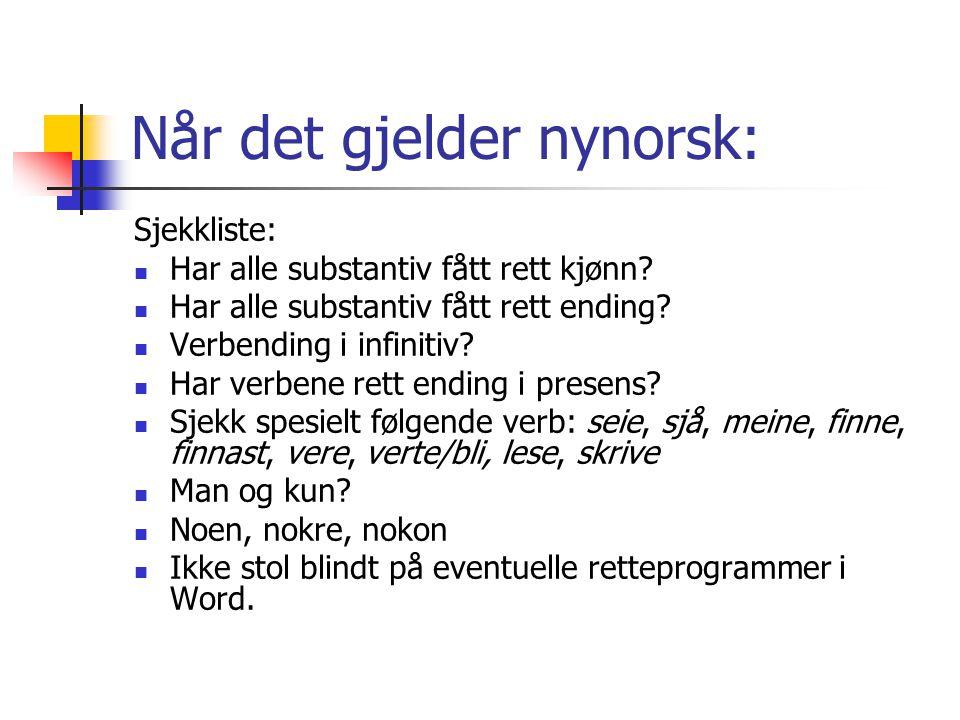 Når det gjelder nynorsk: Sjekkliste: Har alle substantiv fått rett kjønn? Har alle substantiv fått rett ending? Verbending i infinitiv? Har verbene re