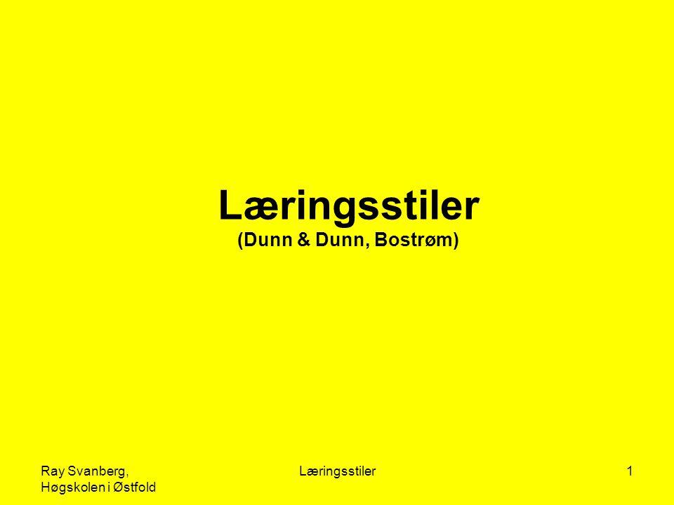 Ray Svanberg, Høgskolen i Østfold Læringsstiler2 Hva er læringsstil (Dunn & Dunn) Læringsstil Informasjons- bearbeiding Spesielle lærings- preferanser