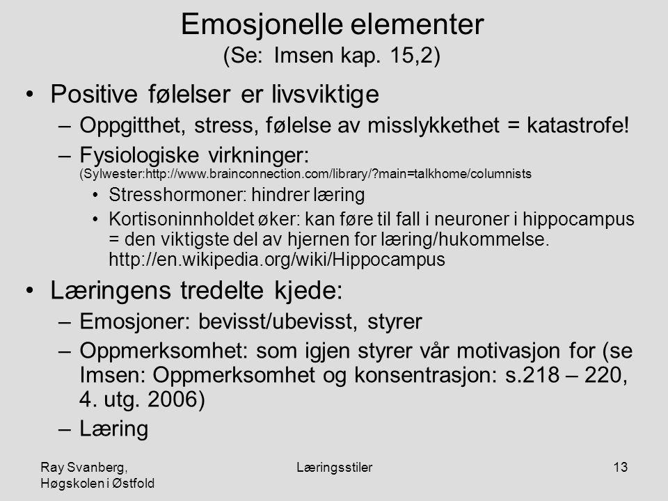 Ray Svanberg, Høgskolen i Østfold Læringsstiler13 Emosjonelle elementer (Se: Imsen kap. 15,2) Positive følelser er livsviktige –Oppgitthet, stress, fø