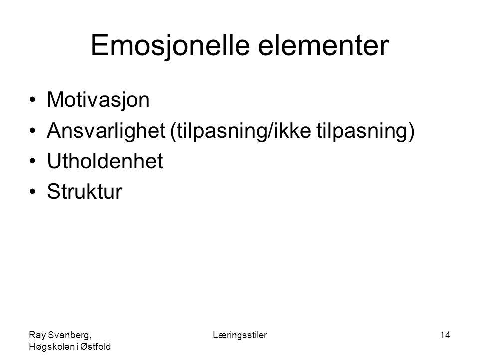 Ray Svanberg, Høgskolen i Østfold Læringsstiler14 Emosjonelle elementer Motivasjon Ansvarlighet (tilpasning/ikke tilpasning) Utholdenhet Struktur