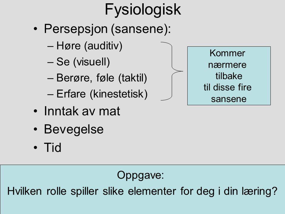 Ray Svanberg, Høgskolen i Østfold Læringsstiler16 Fysiologisk Persepsjon (sansene): –Høre (auditiv) –Se (visuell) –Berøre, føle (taktil) –Erfare (kine