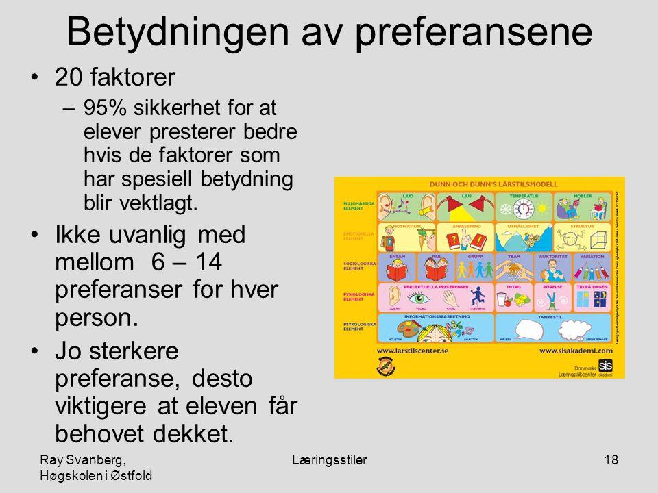 Ray Svanberg, Høgskolen i Østfold Læringsstiler18 Betydningen av preferansene 20 faktorer –95% sikkerhet for at elever presterer bedre hvis de faktore