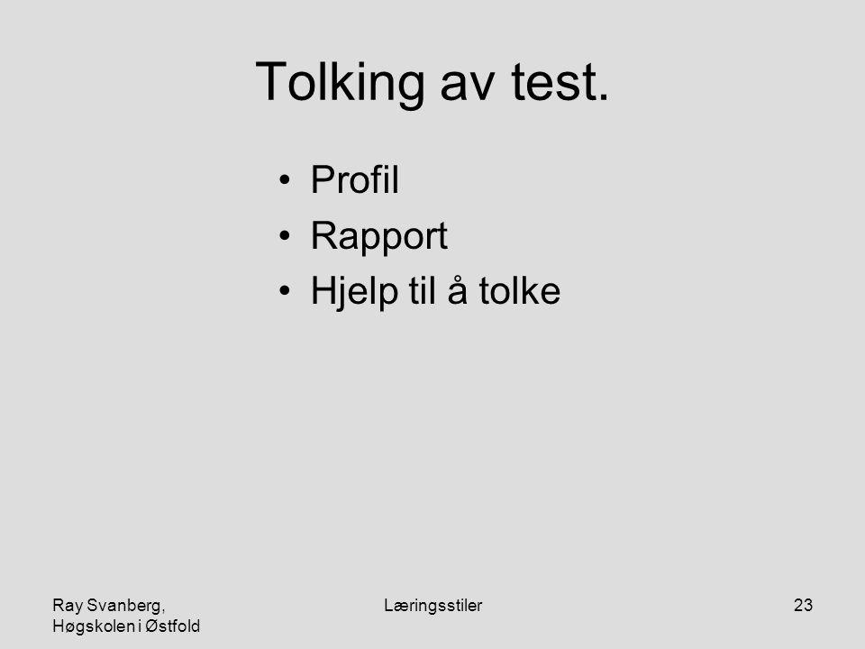 Ray Svanberg, Høgskolen i Østfold Læringsstiler23 Tolking av test. Profil Rapport Hjelp til å tolke