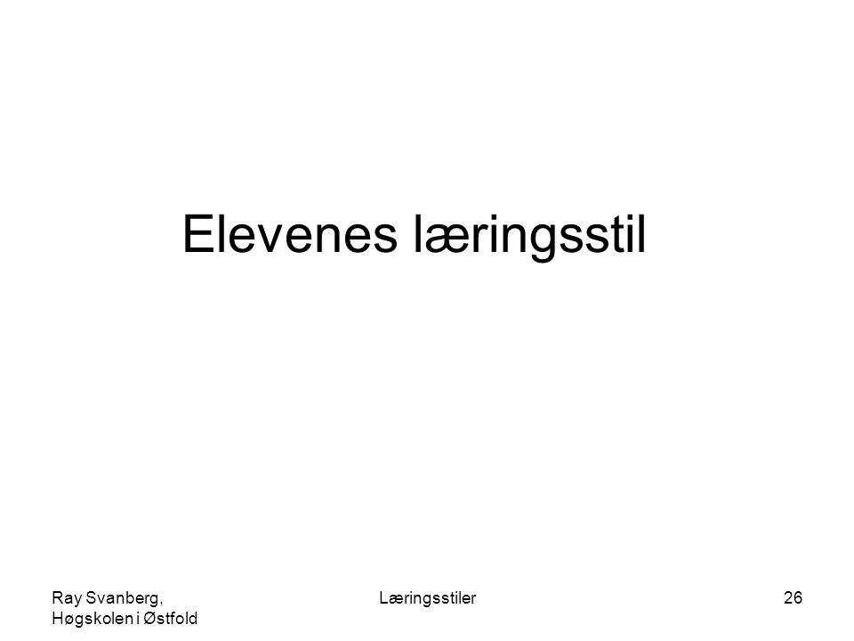 Ray Svanberg, Høgskolen i Østfold Læringsstiler26 Elevenes læringsstil