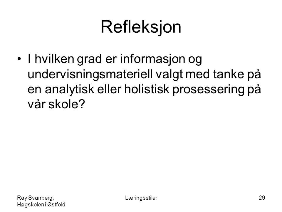 Ray Svanberg, Høgskolen i Østfold Læringsstiler29 Refleksjon I hvilken grad er informasjon og undervisningsmateriell valgt med tanke på en analytisk e