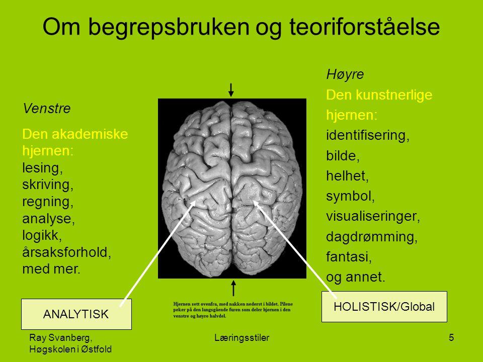 Ray Svanberg, Høgskolen i Østfold Læringsstiler16 Fysiologisk Persepsjon (sansene): –Høre (auditiv) –Se (visuell) –Berøre, føle (taktil) –Erfare (kinestetisk) Inntak av mat Bevegelse Tid Oppgave: Hvilken rolle spiller slike elementer for deg i din læring.