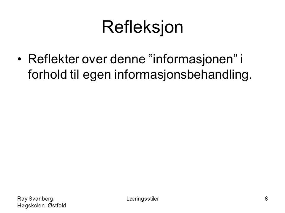 Ray Svanberg, Høgskolen i Østfold Læringsstiler29 Refleksjon I hvilken grad er informasjon og undervisningsmateriell valgt med tanke på en analytisk eller holistisk prosessering på vår skole?