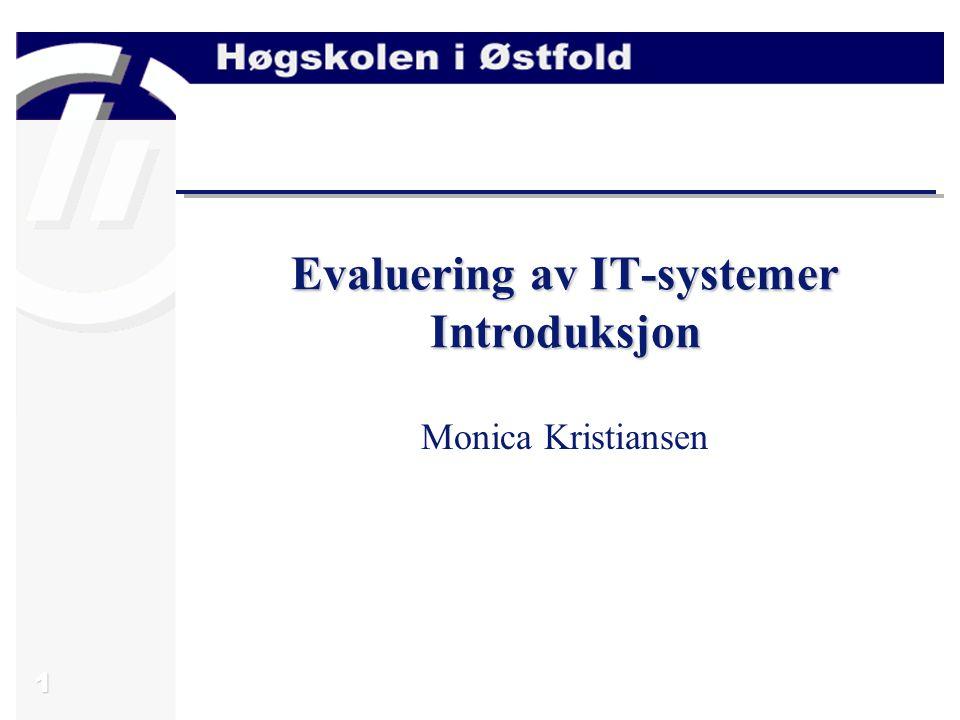 1 Evaluering av IT-systemer Introduksjon Monica Kristiansen