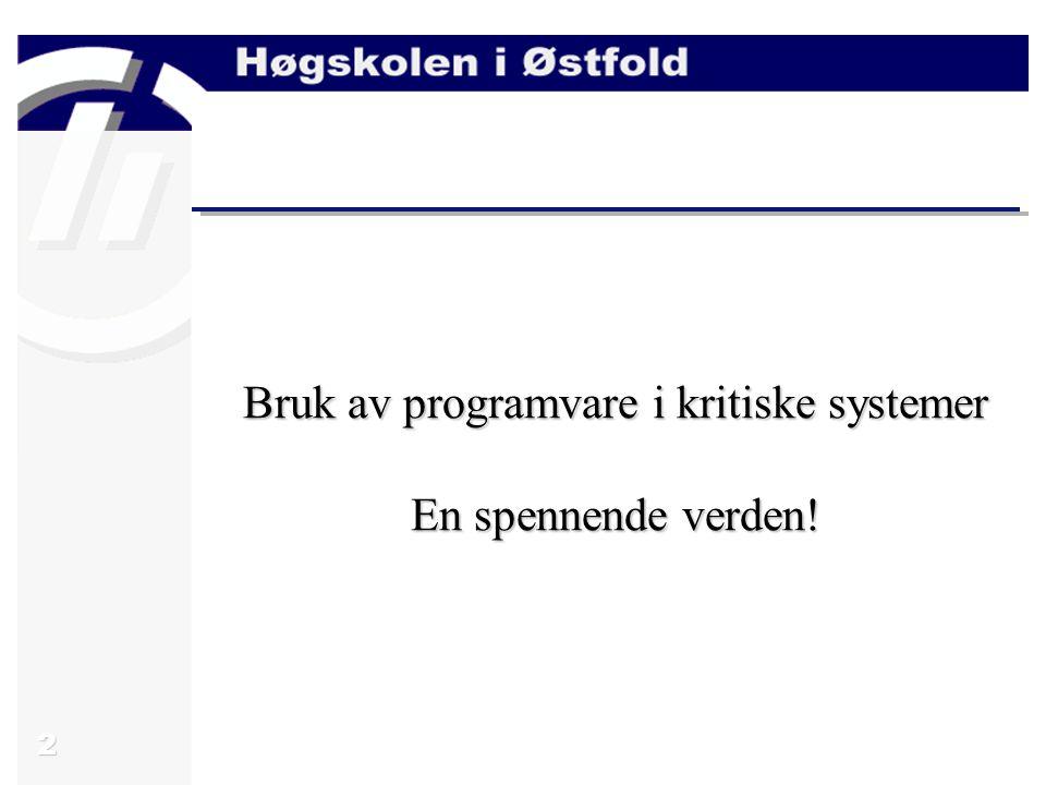 2 Bruk av programvare i kritiske systemer En spennende verden!