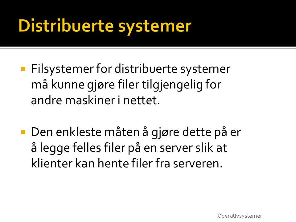  Filsystemer for distribuerte systemer må kunne gjøre filer tilgjengelig for andre maskiner i nettet.  Den enkleste måten å gjøre dette på er å legg