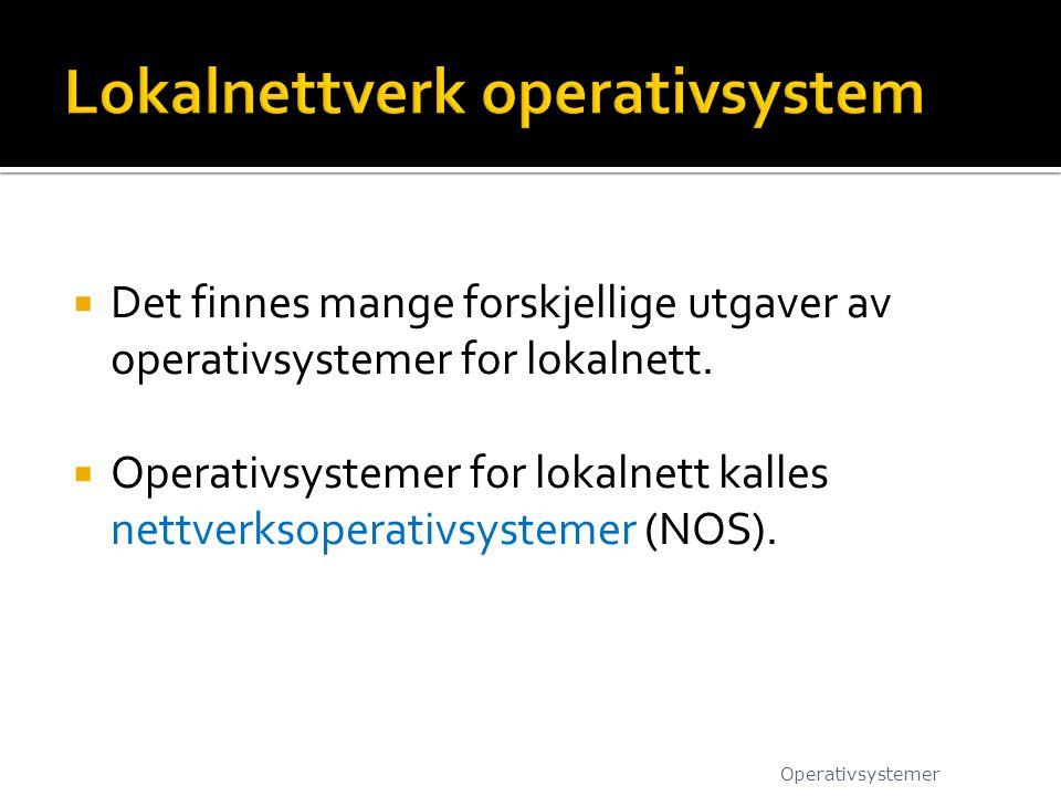  Det finnes mange forskjellige utgaver av operativsystemer for lokalnett.  Operativsystemer for lokalnett kalles nettverksoperativsystemer (NOS). Op