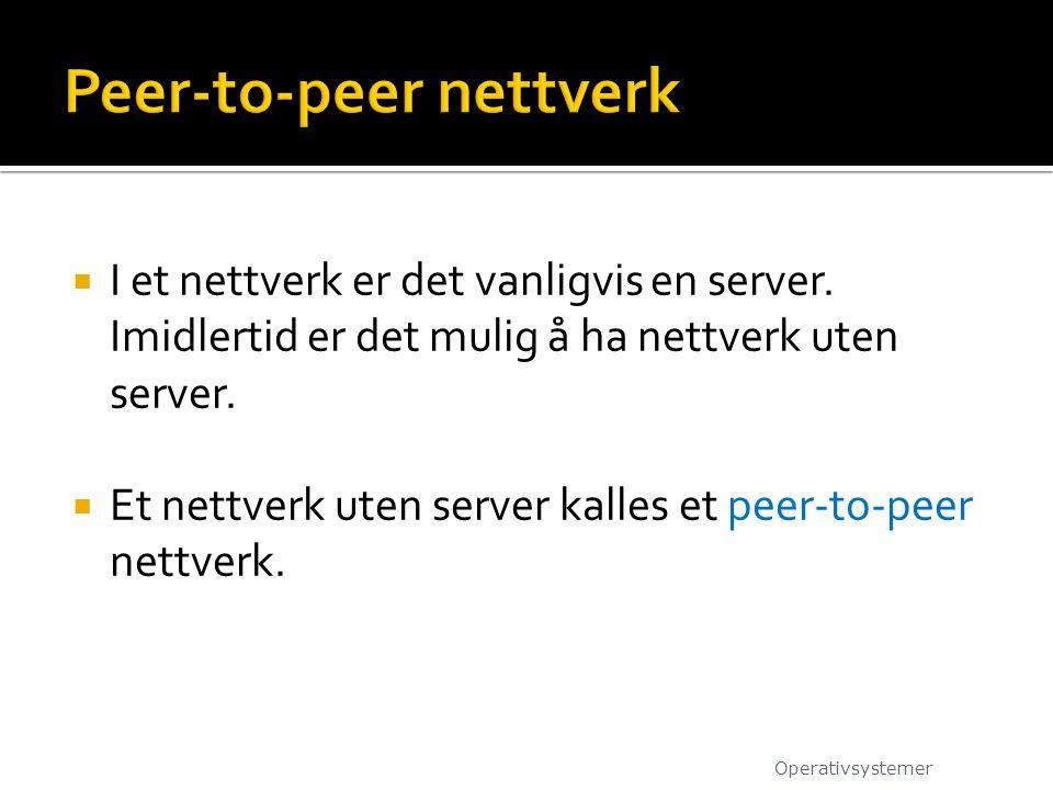  I et nettverk er det vanligvis en server. Imidlertid er det mulig å ha nettverk uten server.  Et nettverk uten server kalles et peer-to-peer nettve