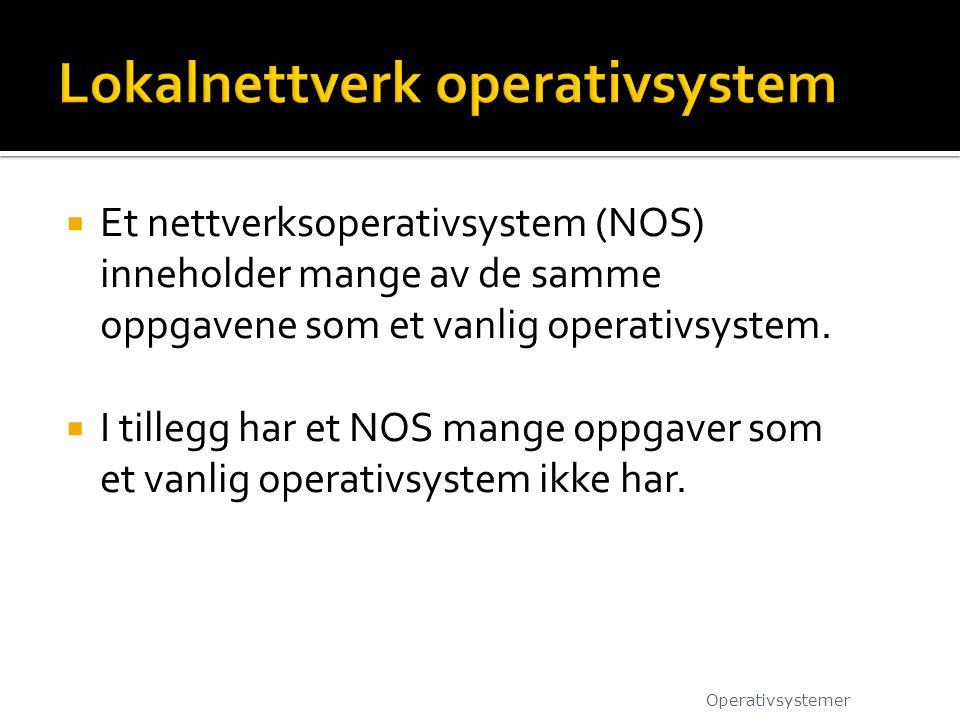  Et nettverksoperativsystem (NOS) inneholder mange av de samme oppgavene som et vanlig operativsystem.  I tillegg har et NOS mange oppgaver som et v