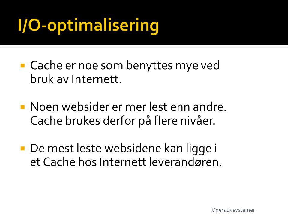  Cache er noe som benyttes mye ved bruk av Internett.  Noen websider er mer lest enn andre. Cache brukes derfor på flere nivåer.  De mest leste web