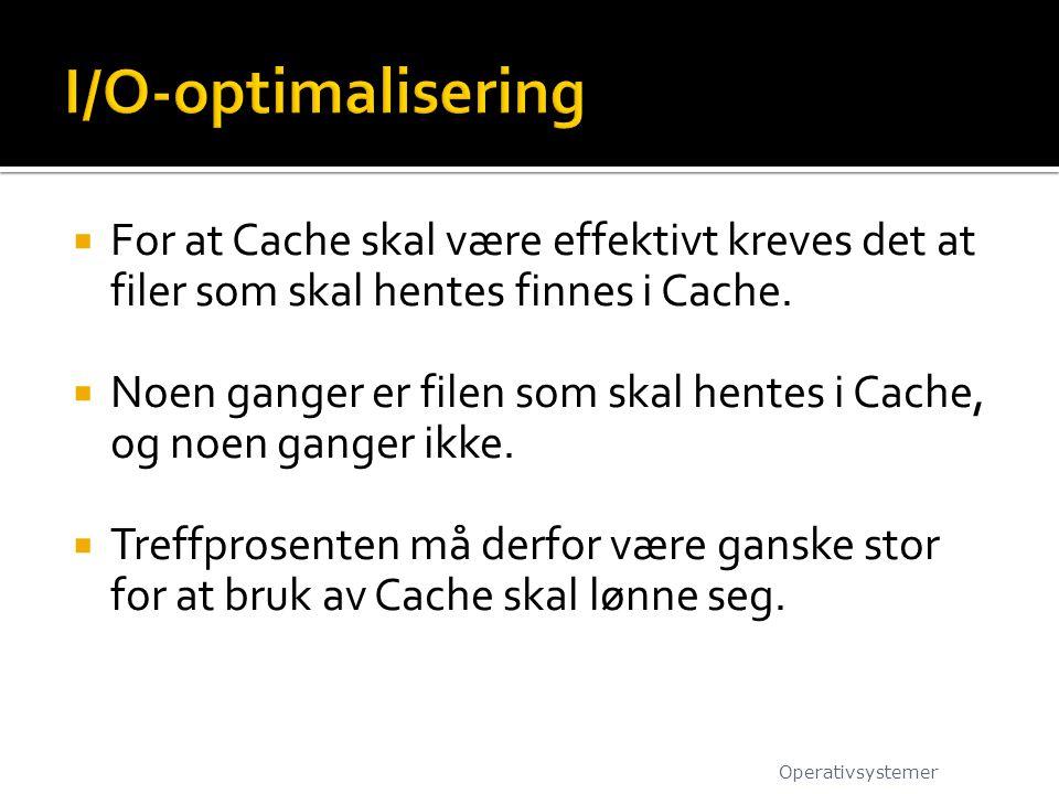  For at Cache skal være effektivt kreves det at filer som skal hentes finnes i Cache.  Noen ganger er filen som skal hentes i Cache, og noen ganger