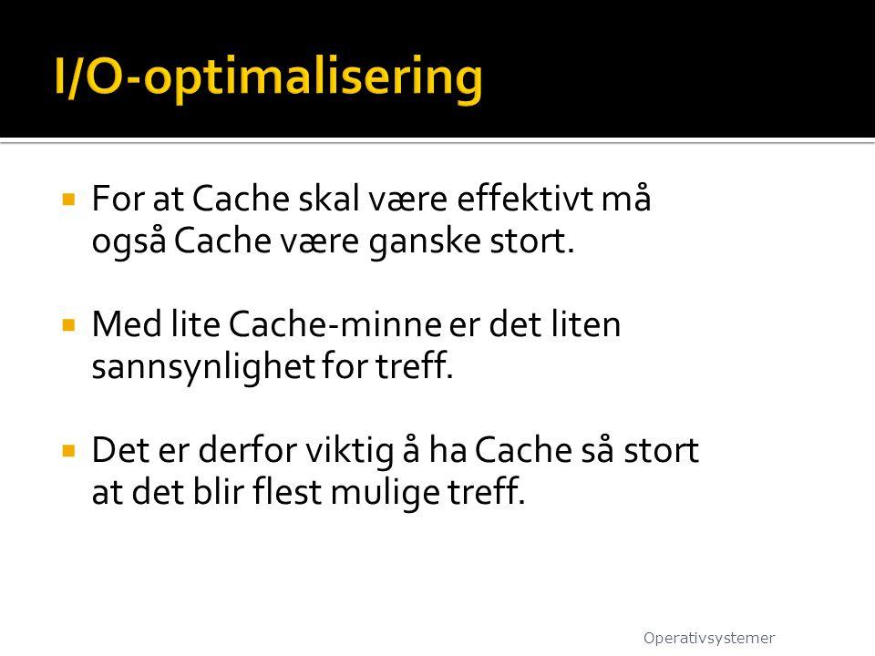  For at Cache skal være effektivt må også Cache være ganske stort.  Med lite Cache-minne er det liten sannsynlighet for treff.  Det er derfor vikti