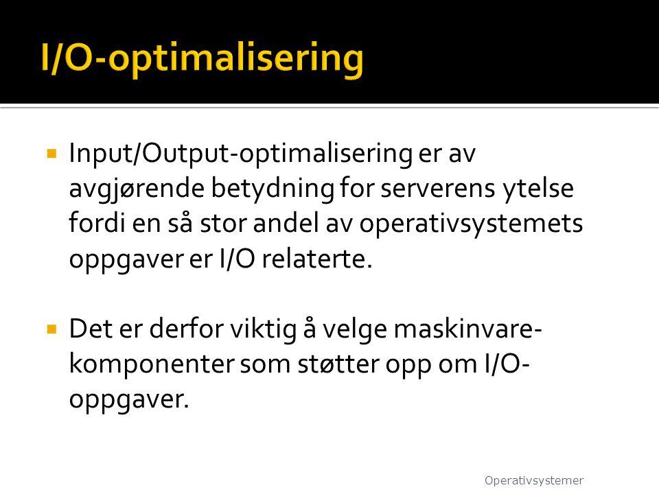  Input/Output-optimalisering er av avgjørende betydning for serverens ytelse fordi en så stor andel av operativsystemets oppgaver er I/O relaterte. 