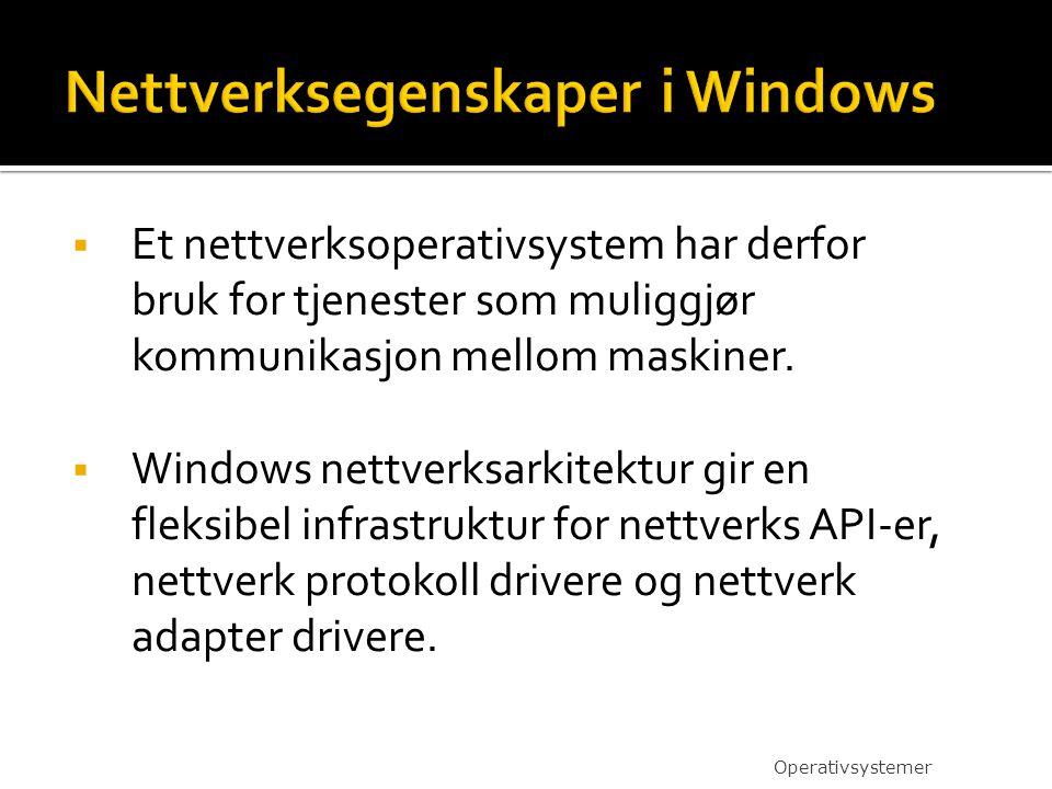  Et nettverksoperativsystem har derfor bruk for tjenester som muliggjør kommunikasjon mellom maskiner.  Windows nettverksarkitektur gir en fleksibel