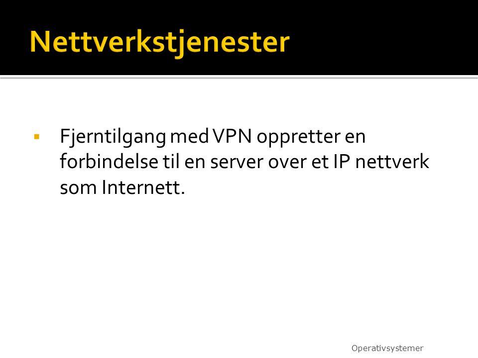  Fjerntilgang med VPN oppretter en forbindelse til en server over et IP nettverk som Internett. Operativsystemer