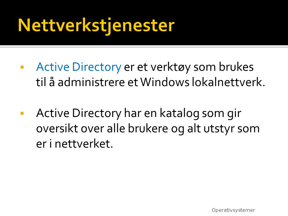  Active Directory er et verktøy som brukes til å administrere et Windows lokalnettverk.  Active Directory har en katalog som gir oversikt over alle