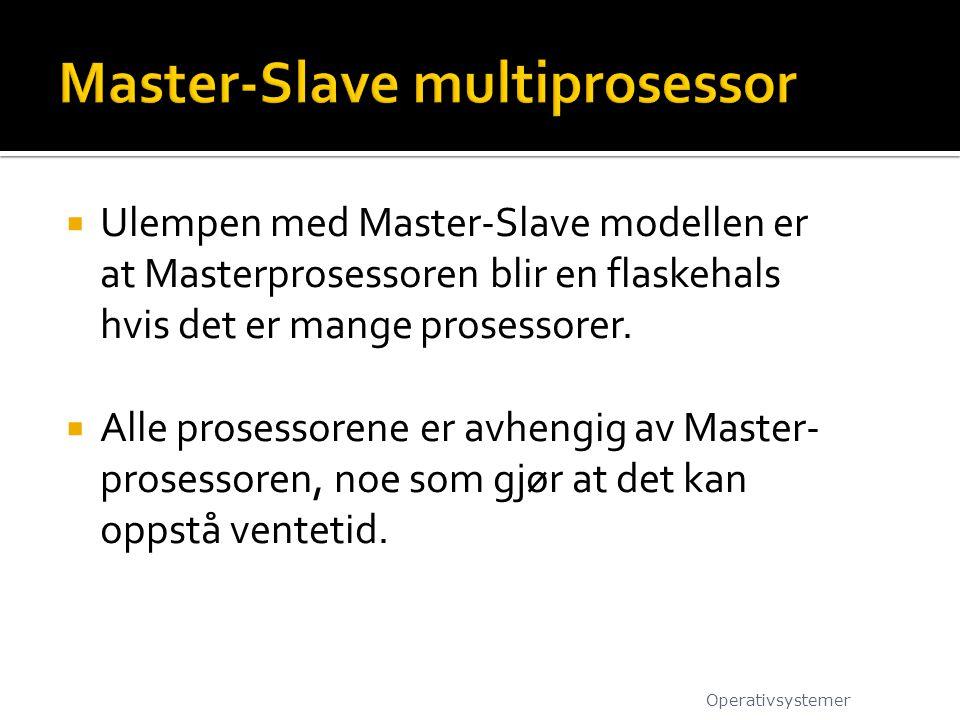  Ulempen med Master-Slave modellen er at Masterprosessoren blir en flaskehals hvis det er mange prosessorer.  Alle prosessorene er avhengig av Maste
