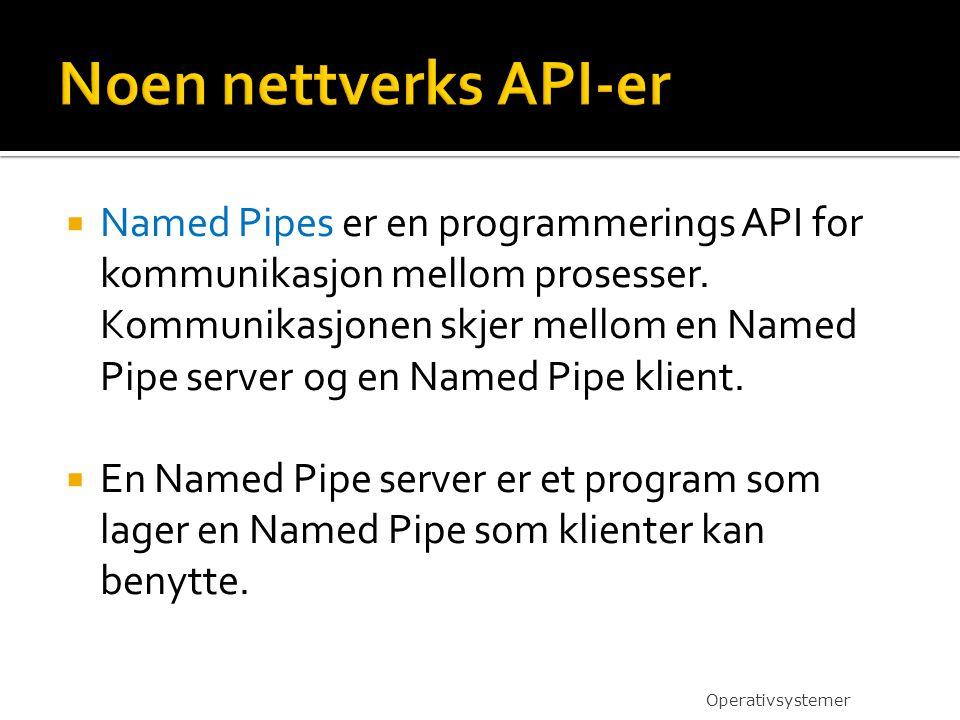  Named Pipes er en programmerings API for kommunikasjon mellom prosesser. Kommunikasjonen skjer mellom en Named Pipe server og en Named Pipe klient.