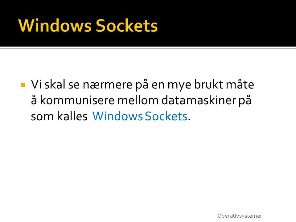  Vi skal se nærmere på en mye brukt måte å kommunisere mellom datamaskiner på som kalles Windows Sockets. Operativsystemer