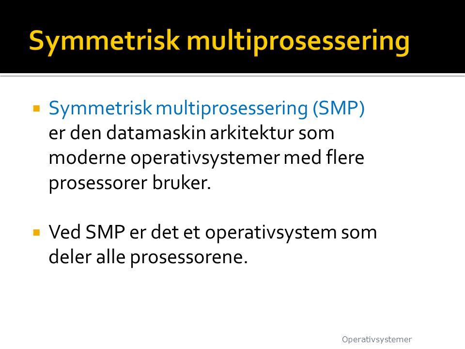  Symmetrisk multiprosessering (SMP) er den datamaskin arkitektur som moderne operativsystemer med flere prosessorer bruker.  Ved SMP er det et opera