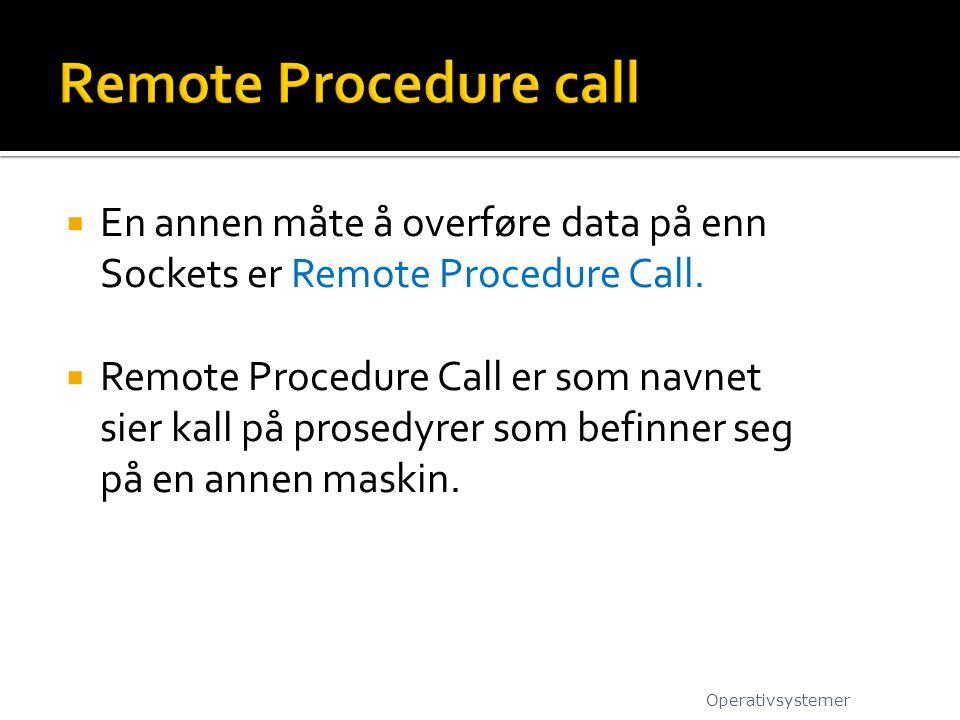  En annen måte å overføre data på enn Sockets er Remote Procedure Call.  Remote Procedure Call er som navnet sier kall på prosedyrer som befinner se