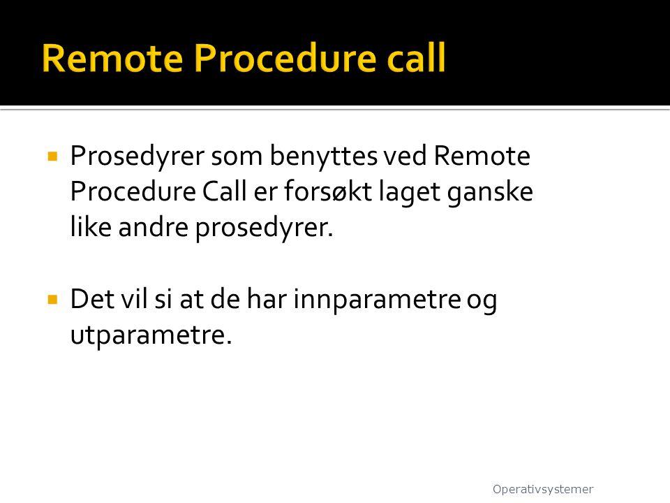  Prosedyrer som benyttes ved Remote Procedure Call er forsøkt laget ganske like andre prosedyrer.  Det vil si at de har innparametre og utparametre.