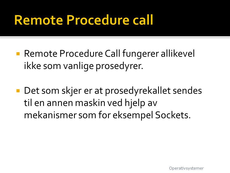  Remote Procedure Call fungerer allikevel ikke som vanlige prosedyrer.  Det som skjer er at prosedyrekallet sendes til en annen maskin ved hjelp av