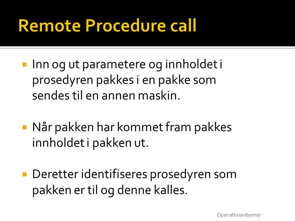  Inn og ut parametere og innholdet i prosedyren pakkes i en pakke som sendes til en annen maskin.  Når pakken har kommet fram pakkes innholdet i pak