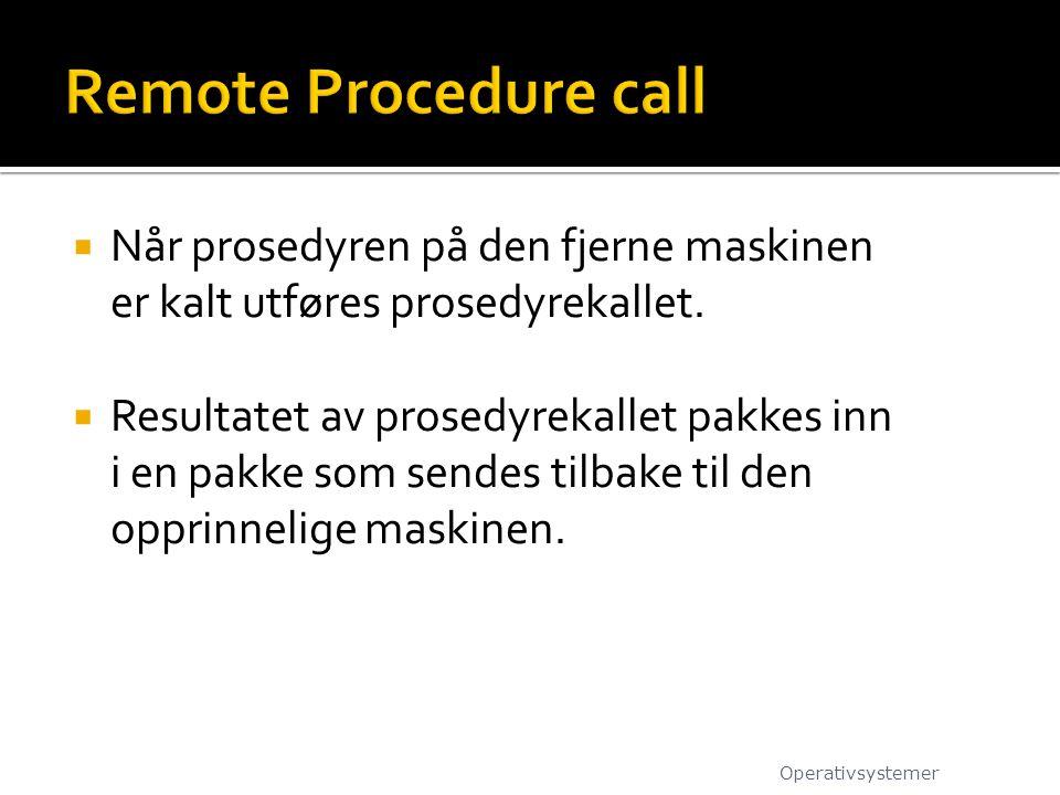  Når prosedyren på den fjerne maskinen er kalt utføres prosedyrekallet.  Resultatet av prosedyrekallet pakkes inn i en pakke som sendes tilbake til